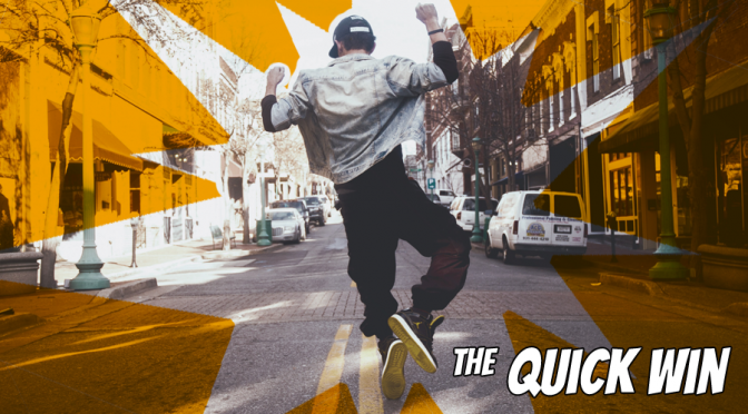 The Quick Win – Leveraging Goals for the Big Win